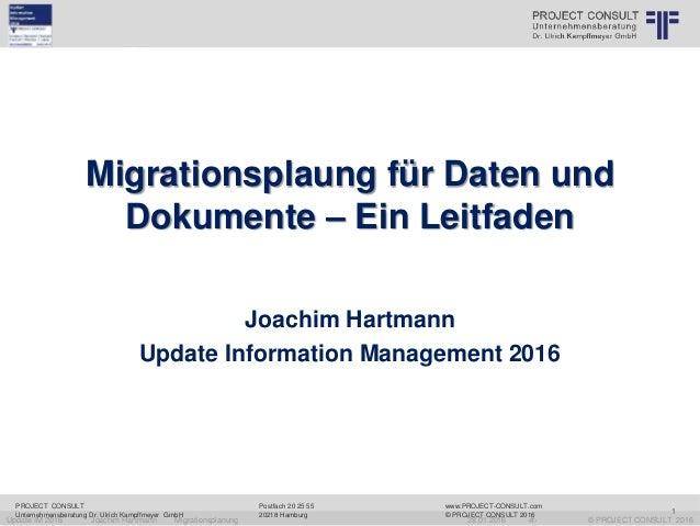 Update IM 2016 Joachim Hartmann Migrationsplanung 28.01.2016 ‹#› © PROJECT CONSULT 2016 PROJECT CONSULT Unternehmensberatu...