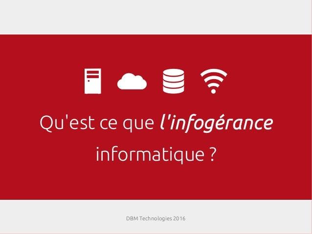 Qu'est ce que l'infogérance informatique? DBM Technologies 2016