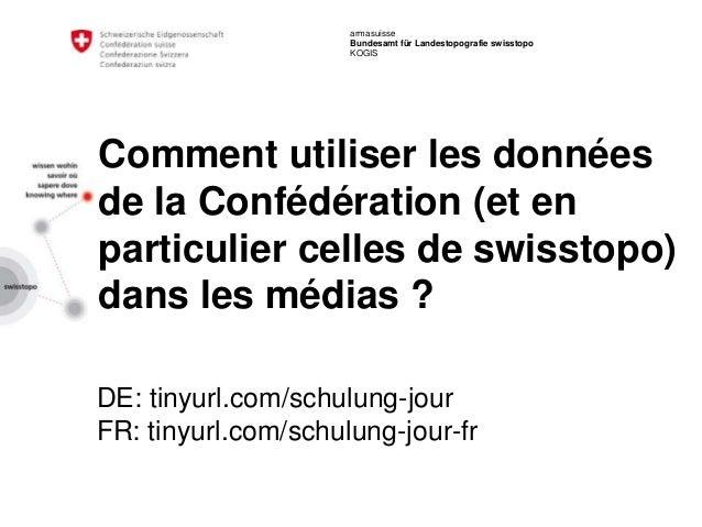 armasuisse Bundesamt für Landestopografie swisstopo KOGIS Comment utiliser les données de la Confédération (et en particul...