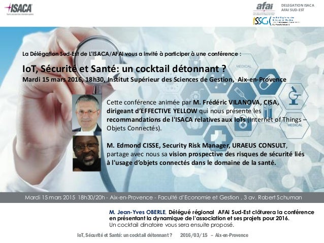 IoT, Sécurité et Santé: un cocktail détonnant ? 2016/03/15 – Aix-en-Provence DELEGATION ISACA AFAI SUD-EST La Délégation S...