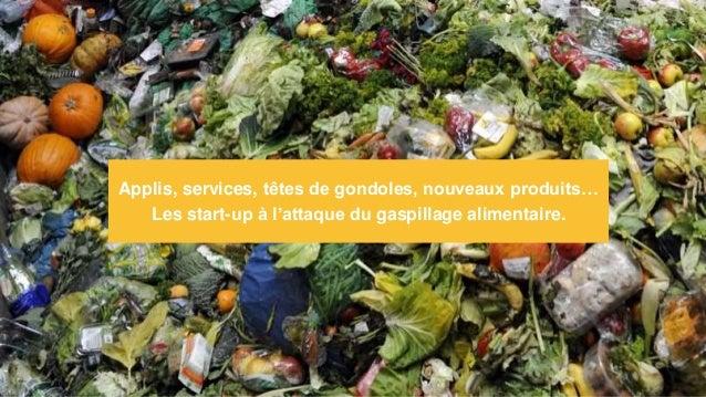 Applis, services, têtes de gondoles, nouveaux produits… Les start-up à l'attaque du gaspillage alimentaire.