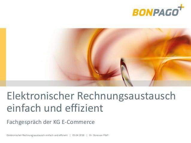 Elektronischer Rechnungsaustausch einfach und effizient | 05.04.2016 | Dr. Donovan Pfaff Elektronischer Rechnungsaustausch...