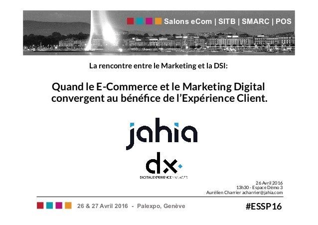 La rencontre entre le Marketing et la DSI: Quand le E-Commerce et le Marketing Digital convergent au bénéfice de l'Expérien...
