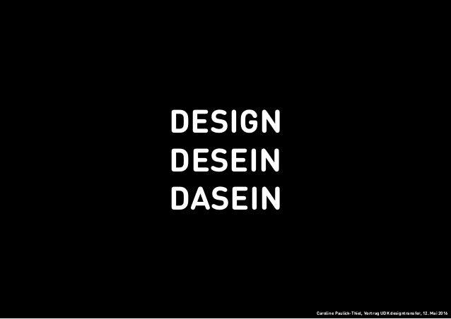Caroline Paulick-Thiel, Vortrag UDK designtransfer, 12. Mai 2016 4. design desein dasein
