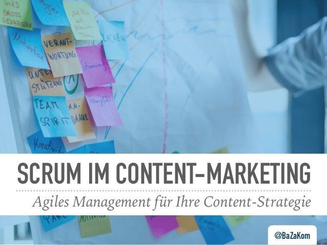 SCRUM IM CONTENT-MARKETING Agiles Management für Ihre Content-Strategie @BaZaKom