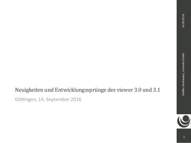 SteffenHankiewicz,intrandaGmbH14.09.2016 NeuigkeitenundEntwicklungssprüngedesviewer3.0und3.1 Gö<ngen,14.Septemb...