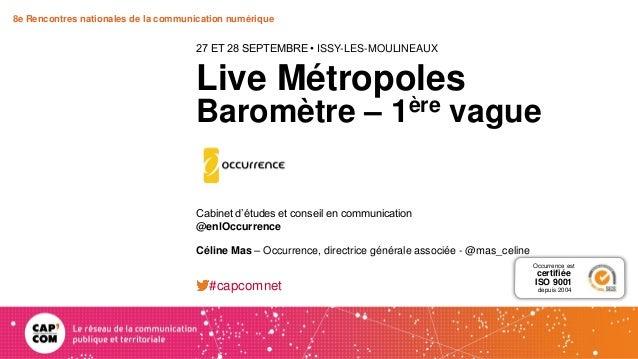 8e Rencontres nationales de la communication numérique Live Métropoles Baromètre – 1ère vague 27 ET 28 SEPTEMBRE • ISSY-LE...