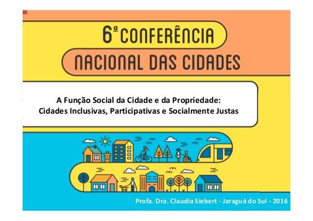 A Função Social da Cidade e da Propriedade: Cidades Inclusivas, Participativas e Socialmente Justas Profa. Dra. Claudia Si...