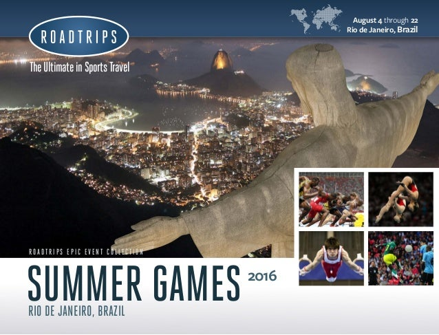 2 TheUltimateinSportsTravel R O A D T R I P S E P I C E V E N T C O L L E C T I O N 2016 RIO DE JANEIRO, BRAZIL August 4 t...