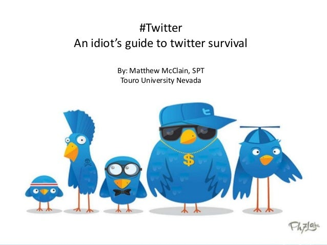 #Twitter An idiot's guide to twitter survival By: Matthew McClain, SPT Touro University Nevada