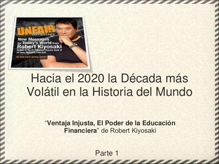 """Hacia el 2020 la Década más Volátil en la Historia del Mundo<br />""""Ventaja Injusta, El Poder de la Educación Financiera"""" d..."""