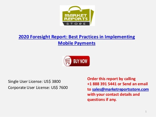 2020 Foresight Report: Best Practices in Implementing Mobile Payments Single User License: US$ 3800 Corporate User License...