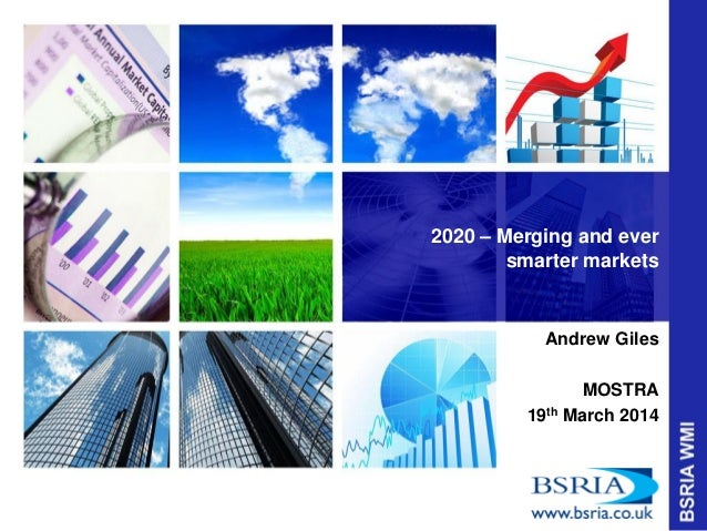 2020 – Merging and ever smarter markets Andrew Giles MOSTRA 19th March 2014