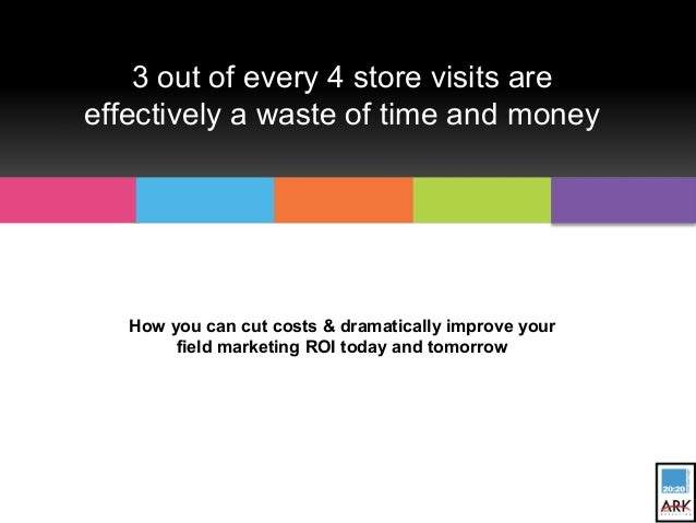 3 out of every 4 store visits areeffectively a waste of time and moneyHow you can cut costs & dramatically improve yourfie...