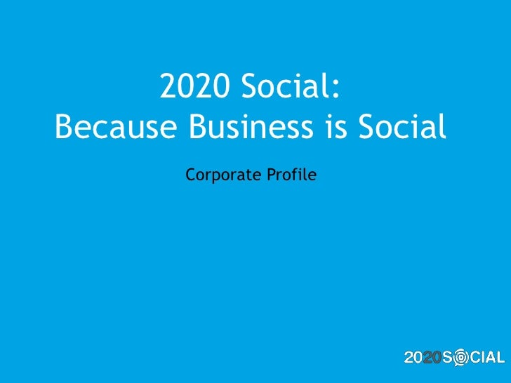 2020 Social: Because Business is Social<br />Corporate Profile<br />