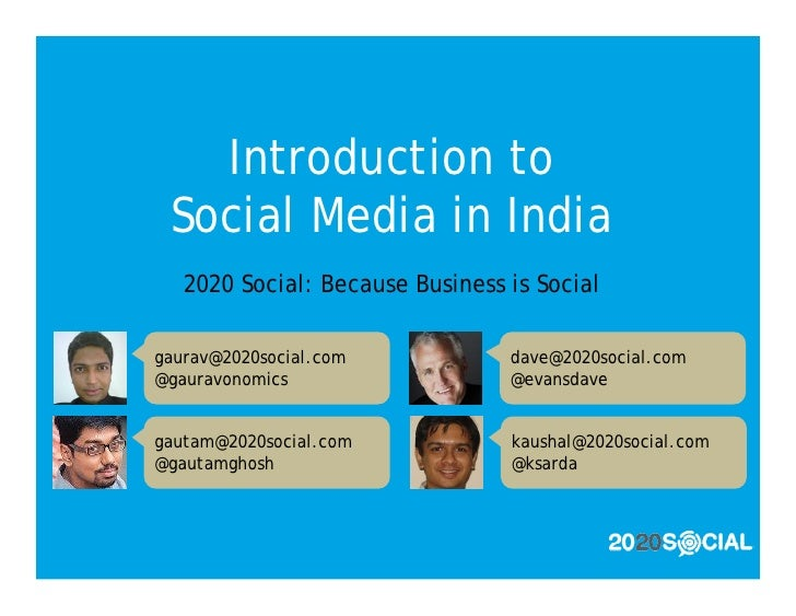 Introduction to  Social Media in India    2020 Social: Because Business is Social  gaurav@2020social.com            dave@2...