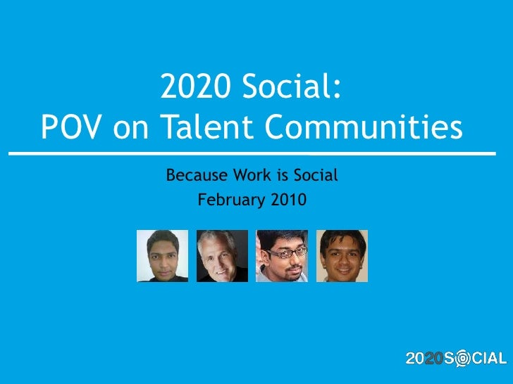 2020 Social: POV on Talent Communities<br />Because Work is Social<br />February 2010<br />