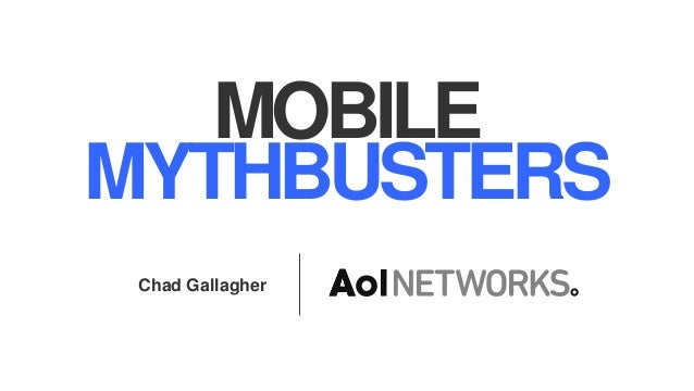 MOBILE MYTHBUSTERS Chad Gallagher