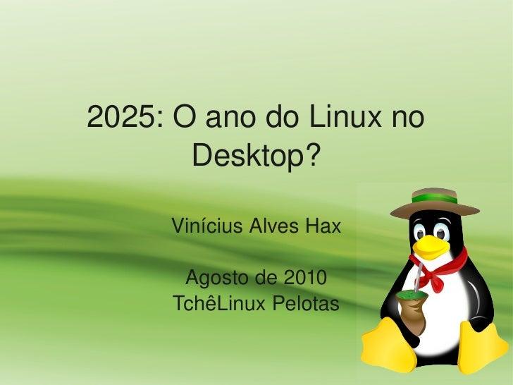 2025:OanodoLinuxno        Desktop?       ViníciusAlvesHax        Agostode2010      TchêLinuxPelotas