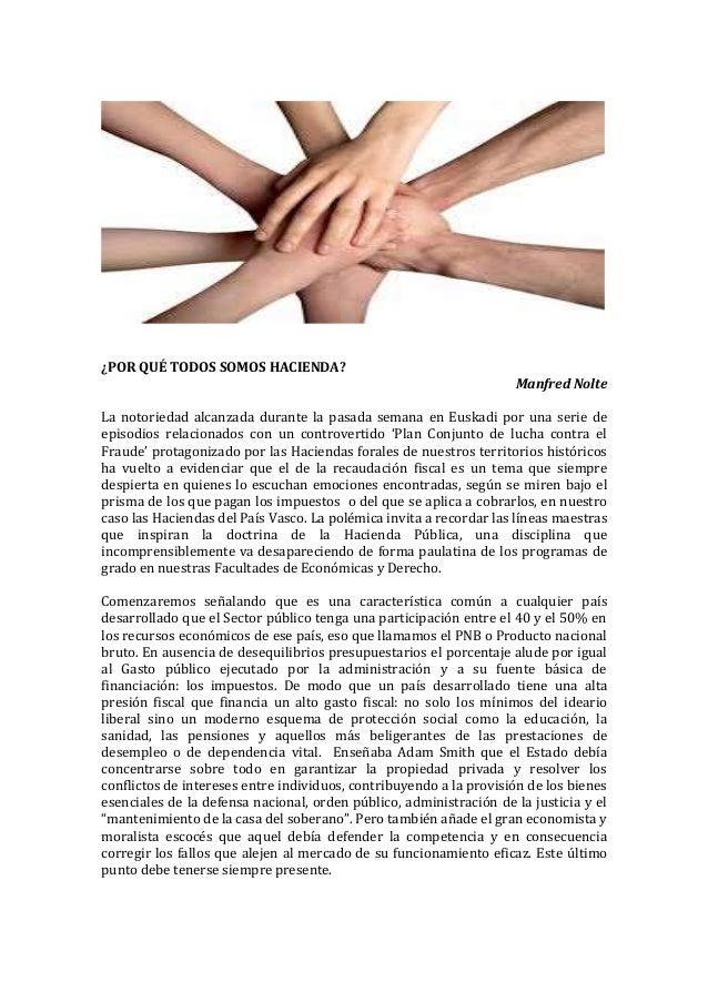 ¿POR QUÉ TODOS SOMOS HACIENDA? Manfred Nolte La notoriedad alcanzada durante la pasada semana en Euskadi por una serie de ...