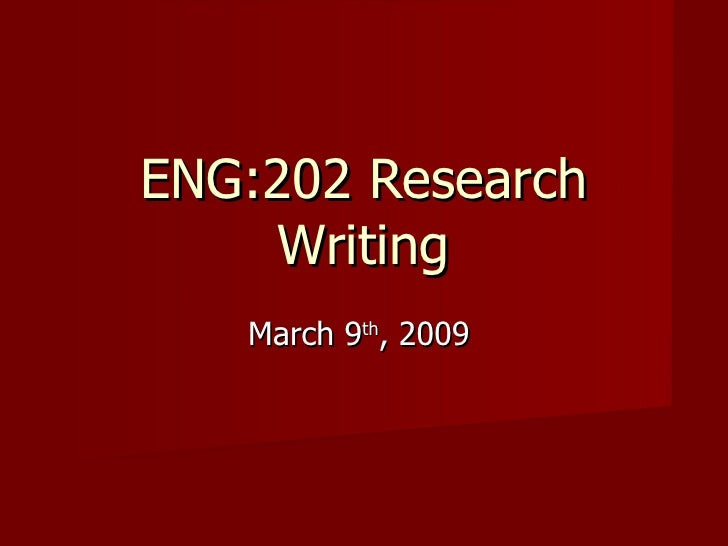 ENG:202 Research Writing March 9 th , 2009