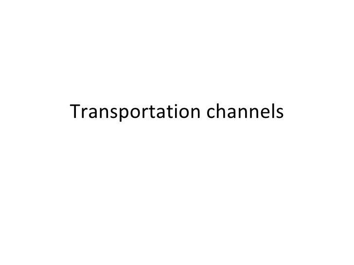 Transportation channels