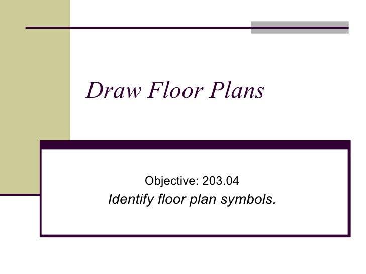 Draw Floor Plans Objective: 203.04 Identify floor plan symbols.