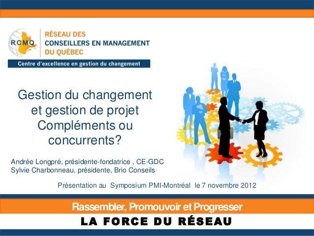 Gestion du changement   et gestion de projet    Compléments ou       concurrents?Andrée Longpré, présidente-fondatrice , C...