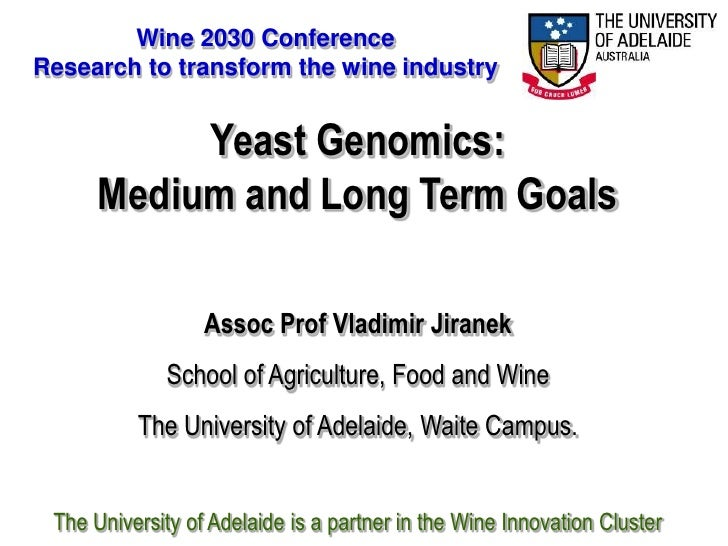 Wine 2030 Conference Research to transform the wine industry              Yeast Genomics:       Medium and Long Term Goals...
