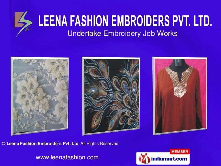 Undertake Embroidery Job Works© Leena Fashion Embroiders Pvt. Ltd, All Rights Reserved                www.leenafashion.com