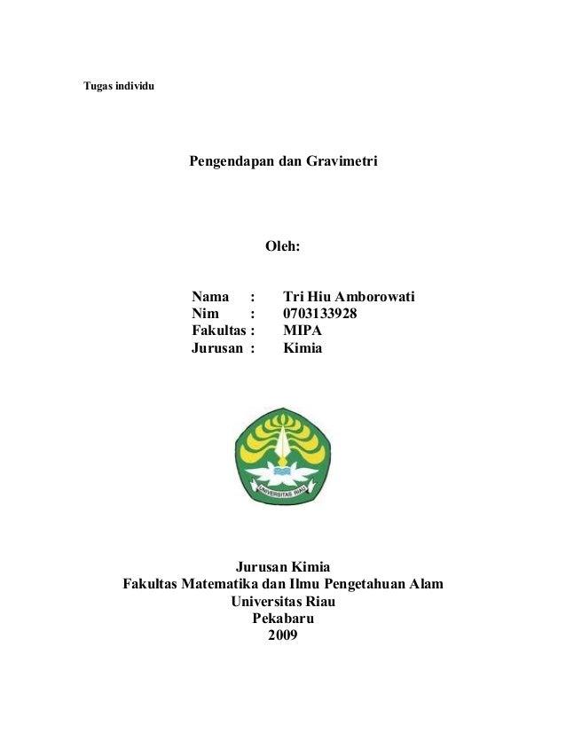 Tugas individu Pengendapan dan Gravimetri Oleh: Nama : Tri Hiu Amborowati Nim : 0703133928 Fakultas : MIPA Jurusan : Kimia...