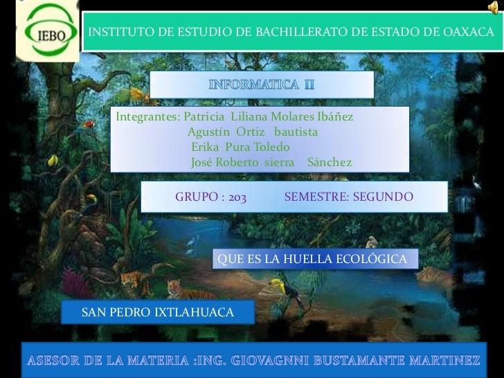 INSTITUTO DE ESTUDIO DE BACHILLERATO DE ESTADO DE OAXACA<br />INFORMATICA  II<br />Integrantes: Patricia  Liliana Molares ...