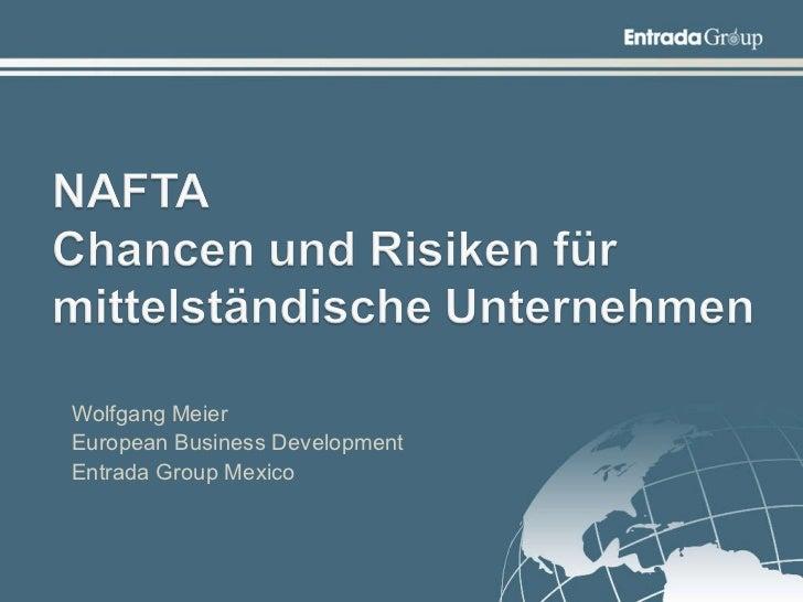 <ul><li>Wolfgang Meier </li></ul><ul><li>European Business Development </li></ul><ul><li>Entrada Group Mexico </li></ul>