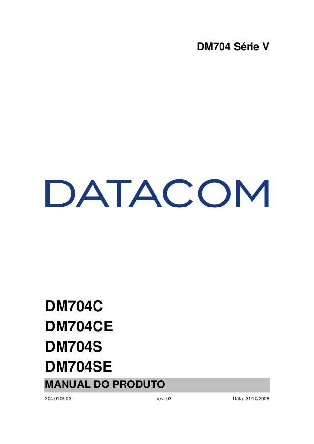 DM704 Série V DM704C DM704CE DM704S DM704SE MANUAL DO PRODUTO 204.0109.03 rev. 03 Data: 31/10/2008