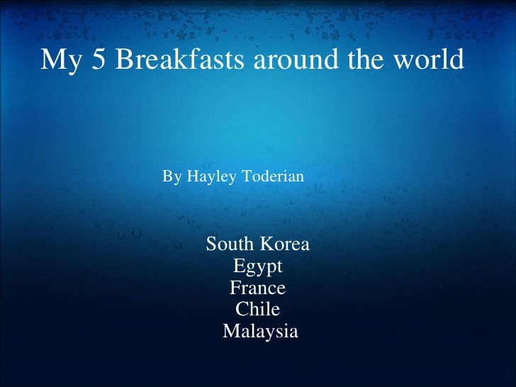 My 5 Breakfasts around the world South Korea Egypt France Chile   Malaysia By Hayley Toderian