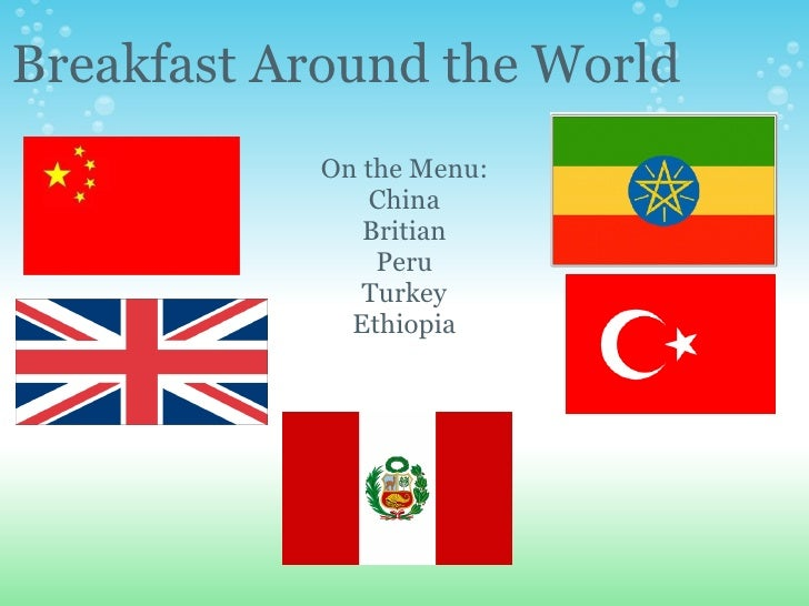 Breakfast Around the World On the Menu: China Britian Peru Turkey Ethiopia