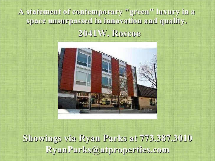 """A statement of contemporary """"green"""" luxury in a space unsurpassed in innovation and quality. 2041W. Roscoe Showi..."""