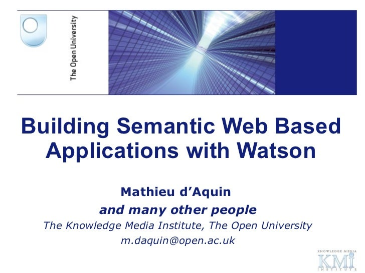 Building Semantic Web Based Applications with Watson Mathieu d'Aquin  and many other people The Knowledge Media Institute,...