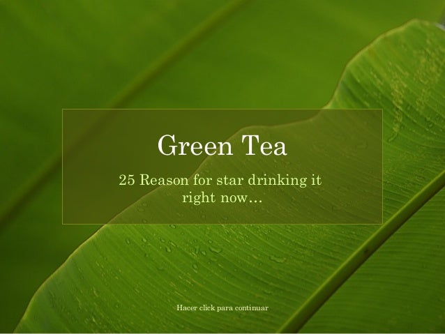 25 Reason for star drinking it right now… Green Tea Hacer click para continuar