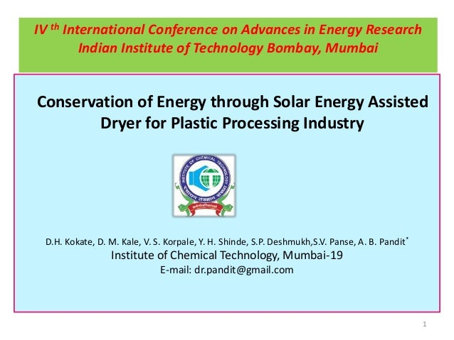IV th International Conference on Advances in Energy Research Indian Institute of Technology Bombay, Mumbai  Conservation ...