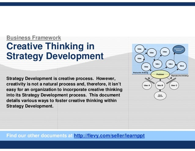 Business Framework Creative Thinking in Strategy Development Strategy Development is creative process. However, creativity...