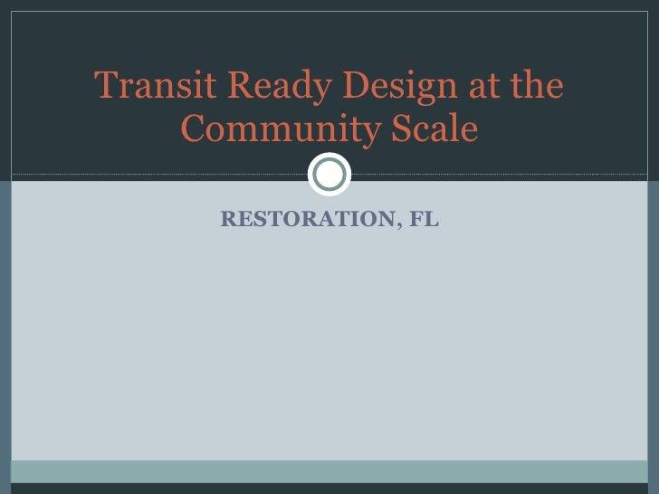 RESTORATION, FL Transit Ready Design at the Community Scale