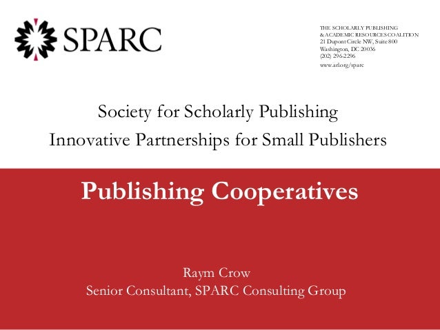 THE SCHOLARLY PUBLISHING                                        & ACADEMIC RESOURCES COALITION                            ...