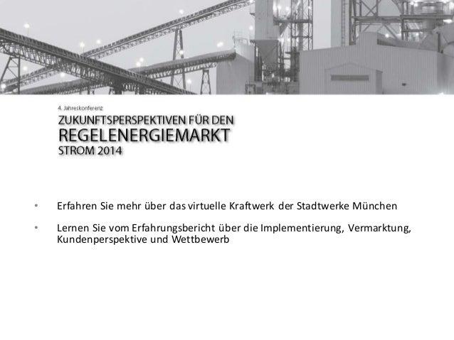 Der Betrieb eines virtuellen Kraftwerks im Umfeld eines EVU - Dr. Markus Henle, Christine Cröniger, Stadtwerke München