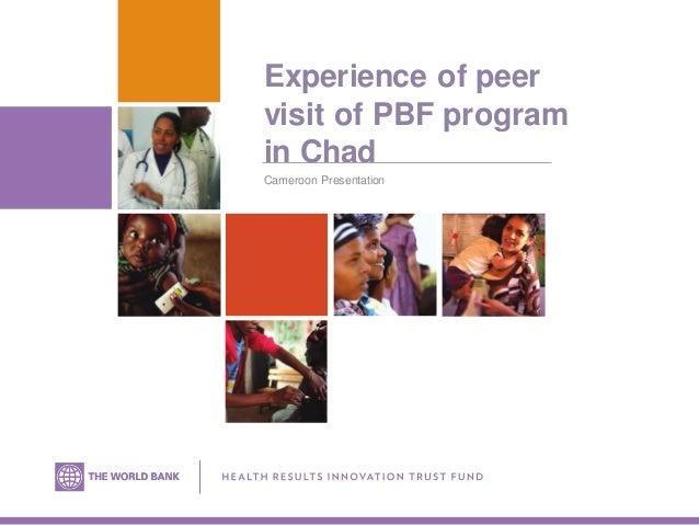 Experience of peer visit of PBF program in Chad Cameroon Presentation