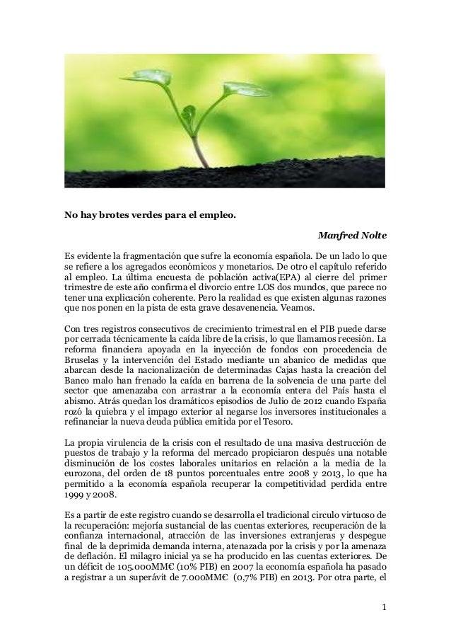 1 No hay brotes verdes para el empleo. Manfred Nolte Es evidente la fragmentación que sufre la economía española. De un la...