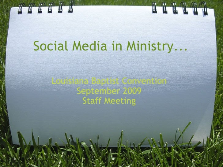 Social Media in Ministry... Louisiana Baptist Convention September 2009 Staff Meeting