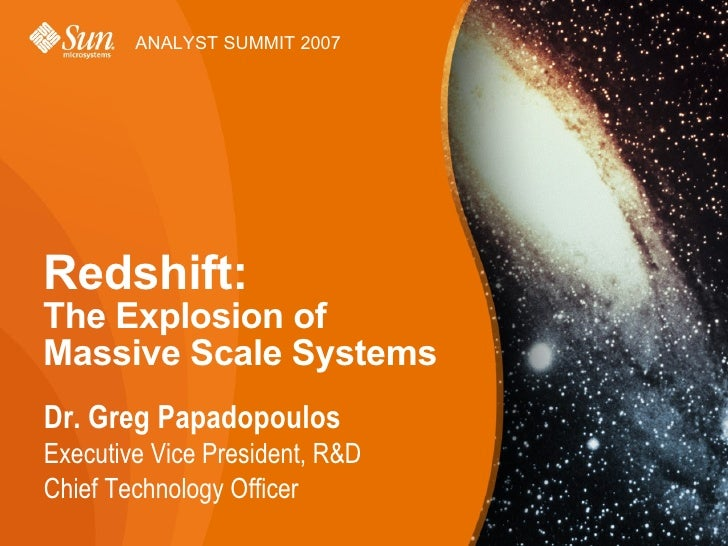 ANALYST SUMMIT 2007     Redshift: The Explosion of Massive Scale Systems Dr. Greg Papadopoulos Executive Vice President, R...