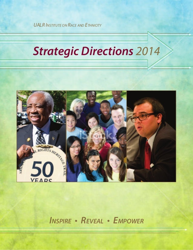 UALR Institute on Race and Ethnicity  Strategic Directions 2014  Inspire • Reveal • Empower
