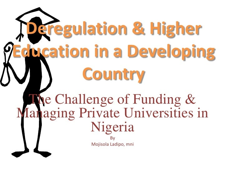 Deregulation & HigherEducation in a Developing        Country The Challenge of Funding &Managing Private Universities in  ...